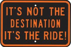 It's Not The Destination Embossed Steel Signs 10903081 Motorcycle Posters, Motorcycle Quotes, Motorcycle Tips, Harley Bikes, Harley Davidson Motorcycles, Bike Quotes, Racing Quotes, Summit Racing, Ex Machina