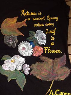Autumn Quote T-shirt Painting 3d Leaves and Flowers Fall Albert Camus Poetry This Autumn T-shirt it's not printed, is totally painted by me with my particular technique using resistent water colors on