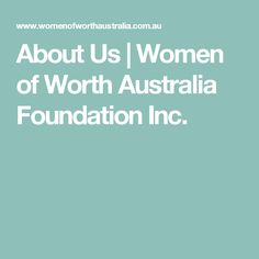 Women of Worth Australia Foundation Inc. is a Not-for-Profit Dedicated to Changing the Lives of Women in our Community. Womens Worth, True Stories, Leadership, This Is Us, Foundation, Mindfulness, Australia, Magazine, Sassy