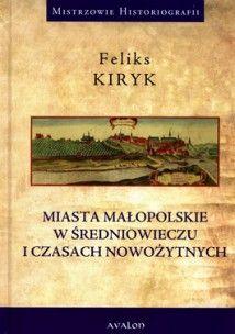 Miasta małopolskie w średniowieczu i czasach nowożytnych -  jedynie 66,83zł w matras.pl