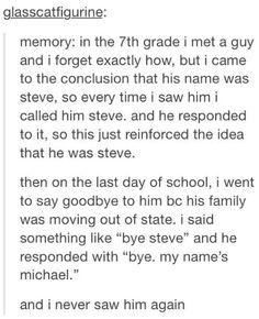 I have done something like this, but everyone knew that his name was Michael, including five or six of my friends that we ate lunch with. So every time I called Michael William, everyone laughed and corrected me. Despite that, I kept accidentally calling him William, so that, by the end of the year, everyone called him that, and he answered to it. I literally renamed him.