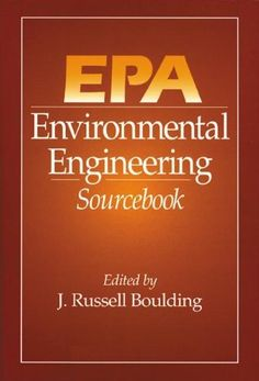EPA Environmental Engineering Sourcebook by J. Russell Boulding. $142.40. Publication: March 1, 1996. 400 pages. Publisher: CRC Press; 1 edition (March 1, 1996). Edition - 1