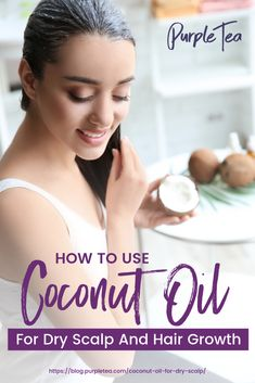 How To Use Coconut Oil For Dry Scalp And Hair Growth | Purple Tea