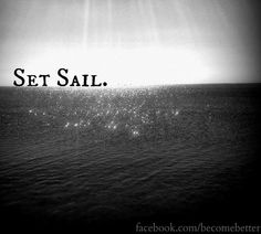 Set Sail Quote Via Www.Facebook.com/BecomeBetter And Www.BecomeBetter.