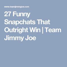 27 Funny Snapchats That Outright Win | Team Jimmy Joe