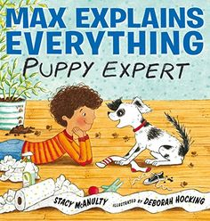 Max Explains Everything: Puppy Expert by Stacy McAnulty Quiz Names, Dog Books, Children's Books, Budget Book, Good Listener, Reading Levels, New Puppy, Read Aloud, Everything