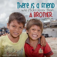 """""""There is a friend who sticks closer than a brother."""" - Proverbs 18:24 #scripture #OperationBlessing"""