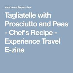 Tagliatelle with Prosciutto and Peas - Chef's Recipe - Experience Travel E-zine