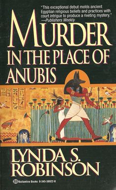 Murder in the Place of Anubis (Lord Meren, Mystery set in ancient Egypt, in the reign of King Tut. Ancient Mysteries, Cozy Mysteries, Historical Fiction Novels, Courtier, Mystery Novels, Mystery Series, Anubis, Book Authors, Learn To Read