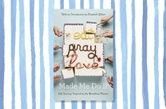 Eat Pray Love Made Me Do It: Life Journeys Inspired by the Best-selling Memoir by various authors