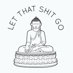 Let That Shit Go...my new favorite mantra.