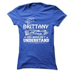 its a BRITTANY Thing You Wouldnt Understand ! - T Shirt, Hoodie, Hoodies, Year,Name, Birthday