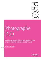 Photographe 3.0 : Optimiser sa présence sur le web et créer une dynamique commerciale efficace - Rachel NETHING - Eyrolles