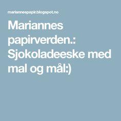 Mariannes papirverden.: Sjokoladeeske med mal og mål:)