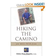 Hiking the Camino: 500 Miles with Jesus:by  Fr. Dave Pivonka T.O.R - One of three books about the Camino de Santiago de Compostela from a Catholic point of view that I have read