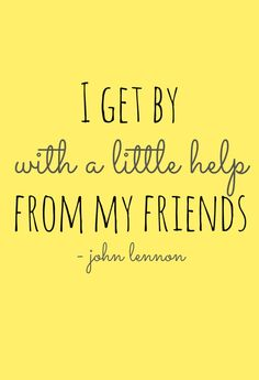 I Get By With a Little Help From My Friends by The Beatles.