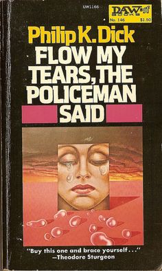 Philip K. Dick: Flow my tears, the policeman said. Daw Books Cover art by Hans Ulrich & Ute Osterwalder. Cool Books, Sci Fi Books, Science Fiction Books, Pulp Fiction, Fiction Novels, Books To Read, My Books, K Dick, Vintage Book Covers