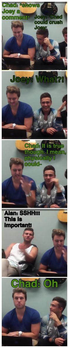 "HAHAHA! And Joey looks at Chad like ""So what are you going to do about Alan telling you to shh??"""