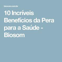 10 Incríveis Benefícios da Pera para a Saúde - Biosom