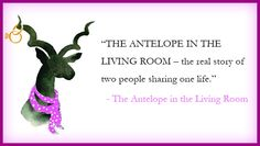 THE ANTELOPE IN THE LIVING ROOM – the real story of two people sharing one life. - The Antelope in the Living Room