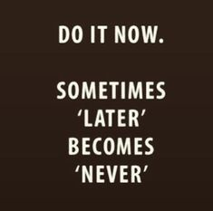 """""""Do it now. Sometimes later becomes never""""   www.NoscoPublishing.com Twitter: @NoscoPublishing Tumblr: @NoscoPublishing Pinterest: @NoscoPublishing Facebook: @NoscoPublishing Coaching Quotes, Leadership Coaching, Educational Leadership, Leadership Development, Professional Development, Dream Quotes, Best Quotes, Life Quotes, Words Quotes"""