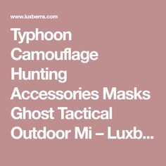 Typhoon Camouflage Hunting Accessories Masks Ghost Tactical Outdoor Mi – Luxberra