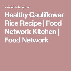 Healthy Cauliflower Rice Recipe | Food Network Kitchen | Food Network