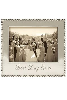 """Display a favorite photograph in this attractive frame with an engraved script """"Best Day Ever"""". This memorable 5x7 frame has a beaded edge and is packaged in a signature blue Mariposa gift box.    Measures: 8.75"""" W x 7.75"""" H Holds horizontal 5""""x7"""" photo.   Best Day Frame 5x7 by Mariposa. Home & Gifts - Home Decor - Frames Massachusetts"""