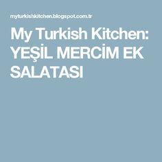 My Turkish Kitchen: YEŞİL MERCİM EK SALATASI