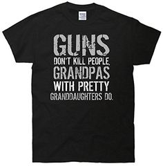 Guns Don't Kill People Grandpas With Granddaughters Do T-Shirt Black XL TeeShirtPalace http://www.amazon.com/dp/B00IEKZBS4/ref=cm_sw_r_pi_dp_S7eyub1ZG65FZ