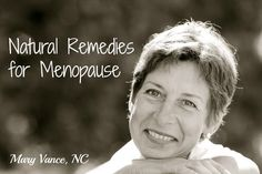 """6 Natural Remedies for Menopause - Mary Vance, NC 