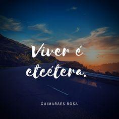 Hoje não é todo dia: Frase de Hoje - Guimarães Rosa