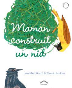 Maman construit un nid de  Jennifer Ward et Steve Jenkins, Éditions Circonflexe - 9782878337440 . Découverte des nids fabriqués par différentes races d'oiseaux : colibris, aigles, chouettes, martins-pêcheurs... et même le tien : ton petit lit douillet !