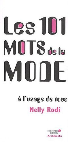 Les 101 mots de la mode à l'usage de tous de Nelly Rodi, http://www.amazon.fr/dp/2357331925/ref=cm_sw_r_pi_dp_QnpXqb0A3FJJT