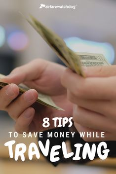 8 tips to save money while traveling