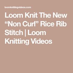 "Loom Knit The New ""Non Curl"" Rice Rib Stitch 