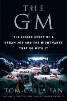 The GM: The Inside Story of Dream Job and the Nightmares that Go with It, by Tom Callahan