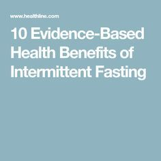 https://www.healthline.com/nutrition/10-health-benefits-of-intermittent-fasting