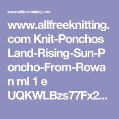 www.allfreeknitting.com Knit-Ponchos Land-Rising-Sun-Poncho-From-Rowan ml 1 e UQKWLBzs77Fx2ET8GzdGz1f5Opy1ei7HxM29tJAkPYw%3D ?utm_source=ppl-newsletter&utm_medium=email&utm_campaign=allfreeknitting20170516