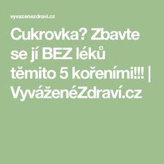 Cukrovka? Zbavte se jí BEZ léků těmito 5 kořeními!!! | VyváženéZdraví.cz