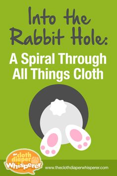 Into the Rabbit Hole: A Spiral Through All Things Cloth | The Cloth Diaper Whisperer