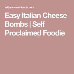 Easy Italian Cheese Bombs   Self Proclaimed Foodie