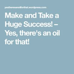 Make and Take a Huge Success! – Yes, there's an oil for that!