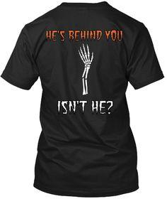 He's Behind You Isn't He? Black T-Shirt Back