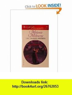 The Italians Mistress (Harlequin Presents, October 259) (9780373188598) Melanie Milburne , ISBN-10: 0373188595  , ISBN-13: 978-0373188598 ,  , tutorials , pdf , ebook , torrent , downloads , rapidshare , filesonic , hotfile , megaupload , fileserve