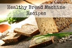 Healthy Bread (Machine) Recipes
