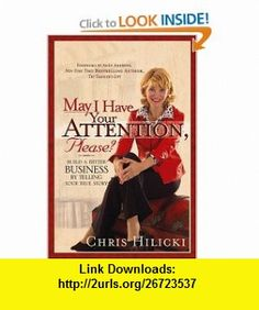 May I Have Your Attention, Please Build a Better Business by Telling Your True Story (9780471678892) Chris Hilicki, Andy Andrews , ISBN-10: 0471678899  , ISBN-13: 978-0471678892 ,  , tutorials , pdf , ebook , torrent , downloads , rapidshare , filesonic , hotfile , megaupload , fileserve