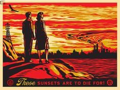 """""""These Sunsets Are To Die For"""" by Shepard Fairey. Powerful statement on the environment. #Obey #ObeyGiant #ShepardFairey"""
