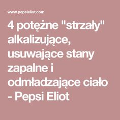 "4 potężne ""strzały"" alkalizujące, usuwające stany zapalne i odmładzające ciało - Pepsi Eliot Pepsi, Health And Beauty, Health Fitness, Vegan, Vegans, Fitness, Health And Fitness, Gymnastics"
