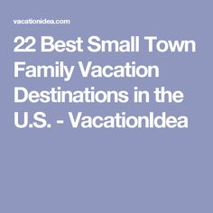 22 Best Small Town Family Vacation Destinations in the U.S. - VacationIdea